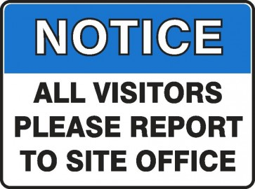 NOTICE ALL VISITORS PLEASE REPORT TO SITE OFFICE Sign 450 x 300mm Flute